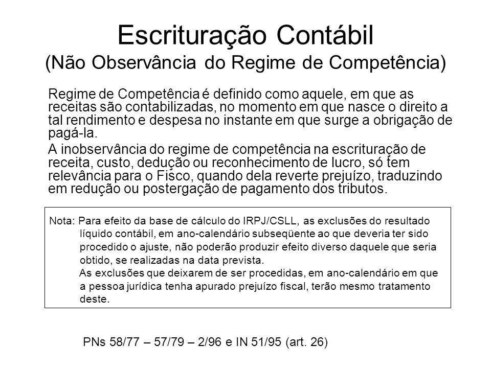 Escrituração Contábil (Não Observância do Regime de Competência) Regime de Competência é definido como aquele, em que as receitas são contabilizadas,