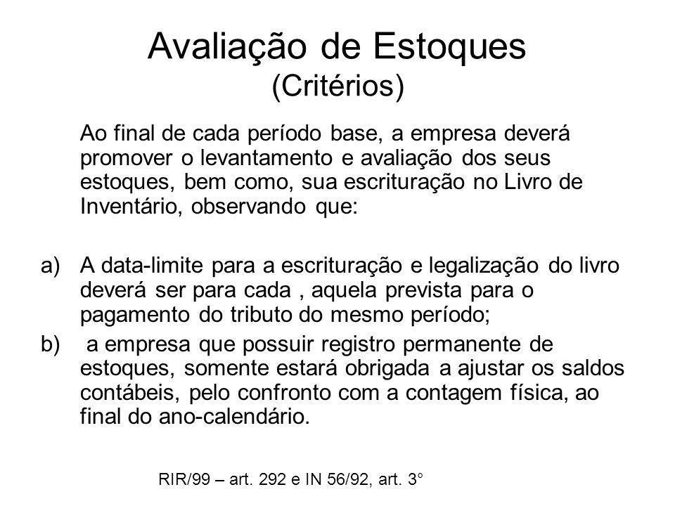 Avaliação de Estoques (Critérios) Ao final de cada período base, a empresa deverá promover o levantamento e avaliação dos seus estoques, bem como, sua