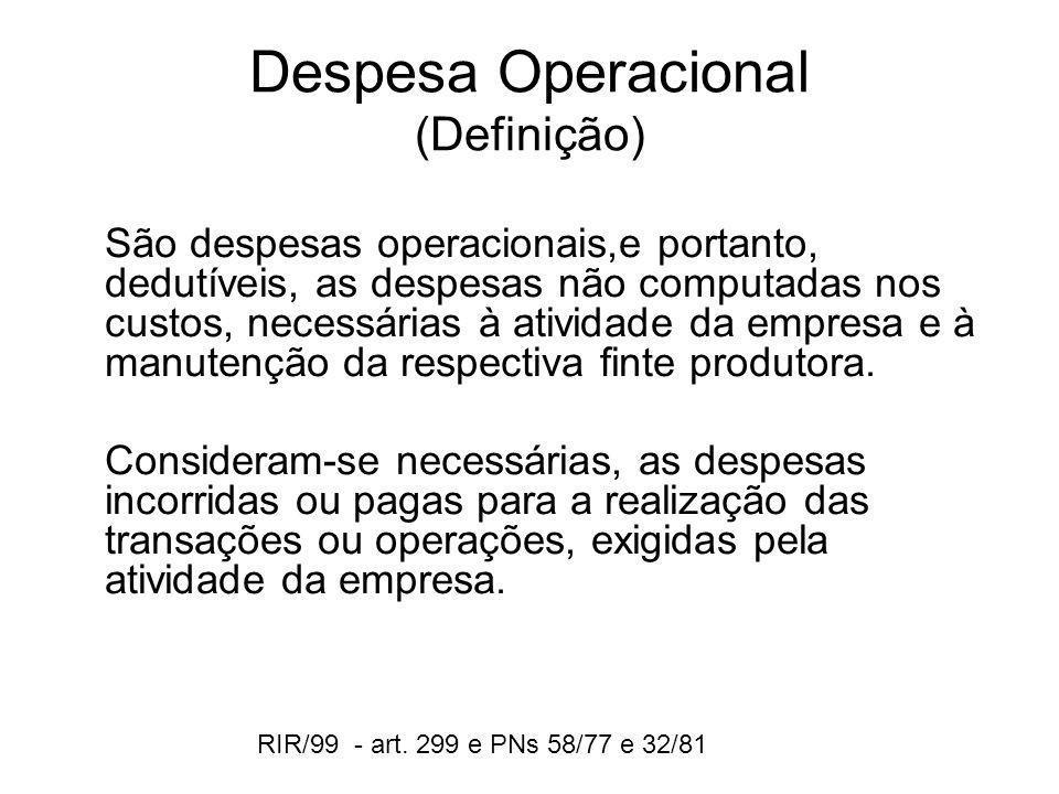 Despesa Operacional (Definição) São despesas operacionais,e portanto, dedutíveis, as despesas não computadas nos custos, necessárias à atividade da em