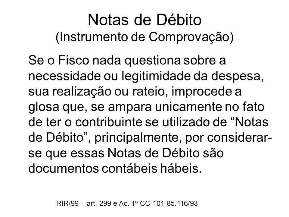 Notas de Débito (Instrumento de Comprovação) Se o Fisco nada questiona sobre a necessidade ou legitimidade da despesa, sua realização ou rateio, impro