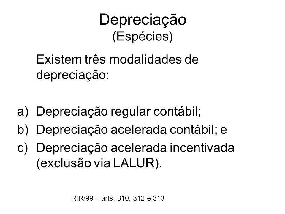 Depreciação (Espécies) Existem três modalidades de depreciação: a)Depreciação regular contábil; b)Depreciação acelerada contábil; e c)Depreciação acel