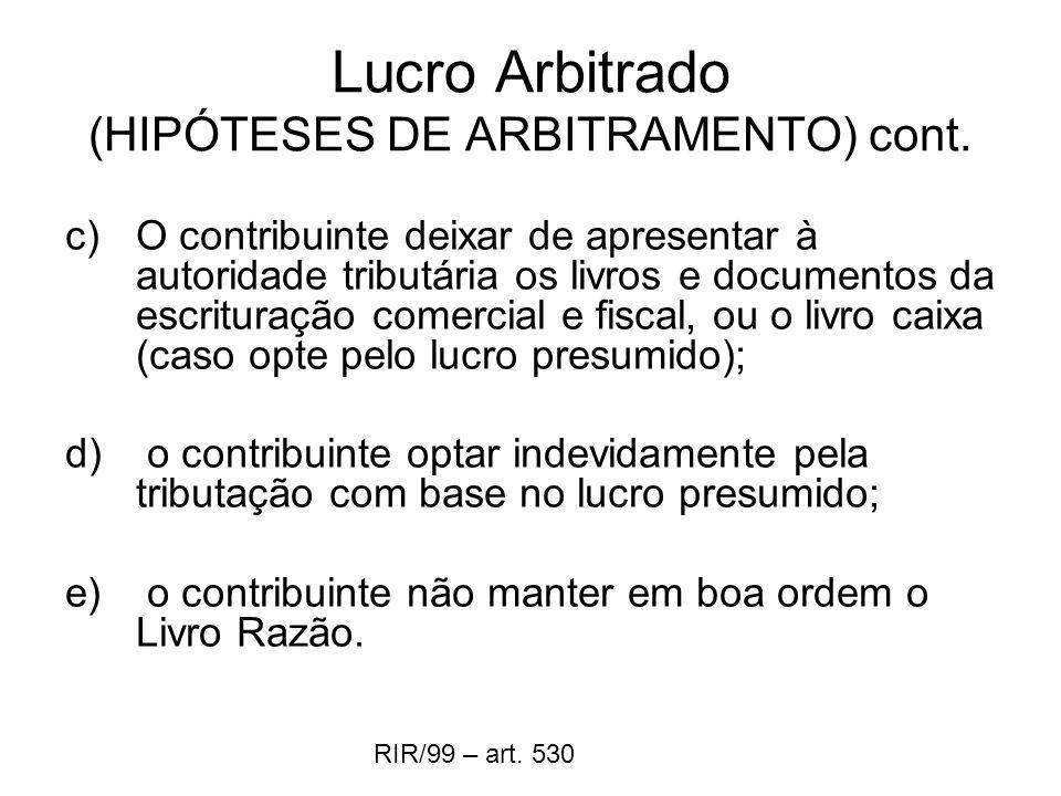Lucro Arbitrado (HIPÓTESES DE ARBITRAMENTO) cont. c)O contribuinte deixar de apresentar à autoridade tributária os livros e documentos da escrituração