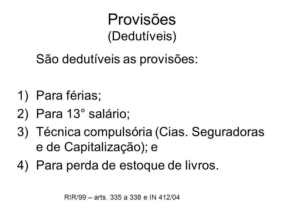 Provisões (Dedutíveis) São dedutíveis as provisões: 1)Para férias; 2)Para 13° salário; 3)Técnica compulsória (Cias. Seguradoras e de Capitalização); e