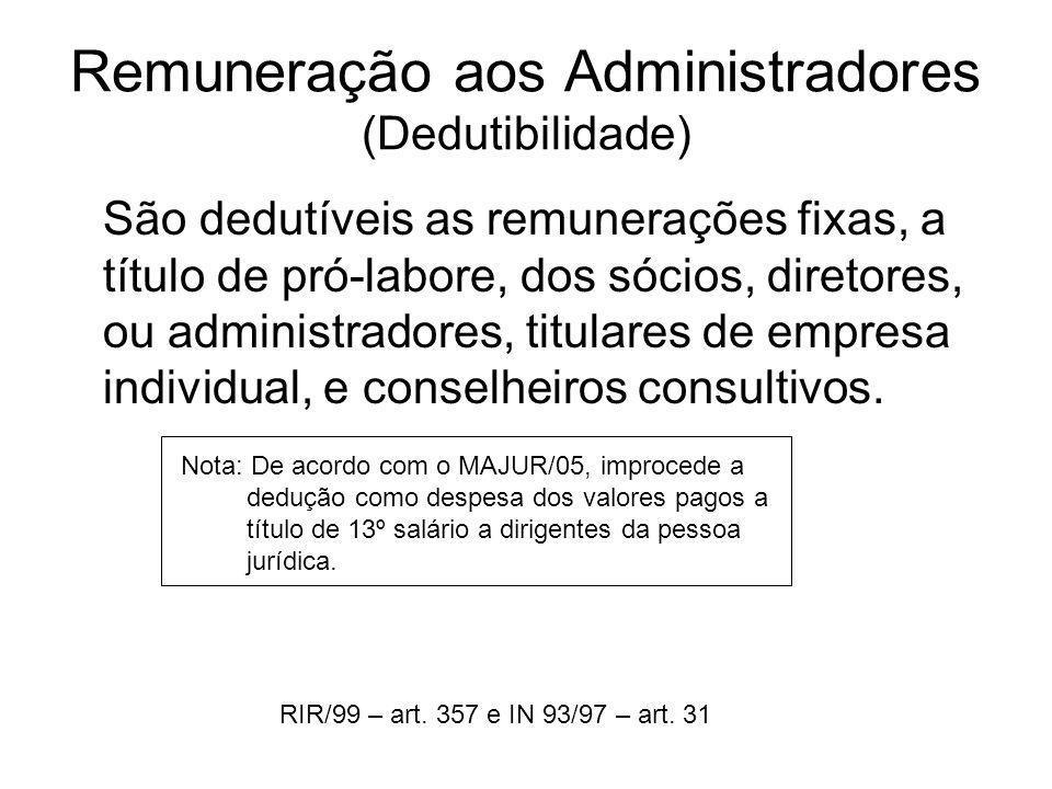 Remuneração aos Administradores (Dedutibilidade) São dedutíveis as remunerações fixas, a título de pró-labore, dos sócios, diretores, ou administrador
