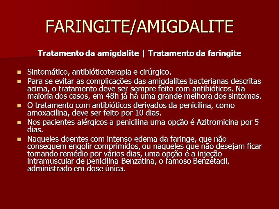 FARINGITE/AMIGDALITE Tratamento da amigdalite | Tratamento da faringite Sintomático, antibióticoterapia e cirúrgico. Sintomático, antibióticoterapia e