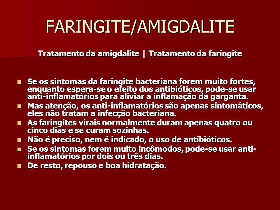 FARINGITE/AMIGDALITE Tratamento da amigdalite | Tratamento da faringite Se os sintomas da faringite bacteriana forem muito fortes, enquanto espera-se o efeito dos antibióticos, pode-se usar anti-inflamatórios para aliviar a inflamação da garganta.