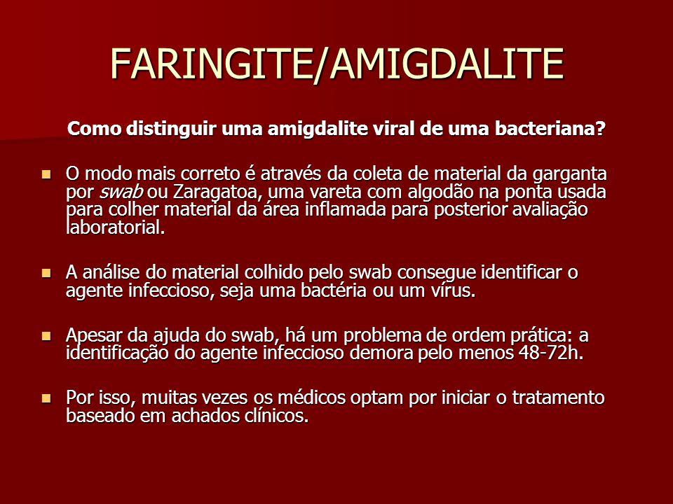 FARINGITE/AMIGDALITE Como distinguir uma amigdalite viral de uma bacteriana? O modo mais correto é através da coleta de material da garganta por swab