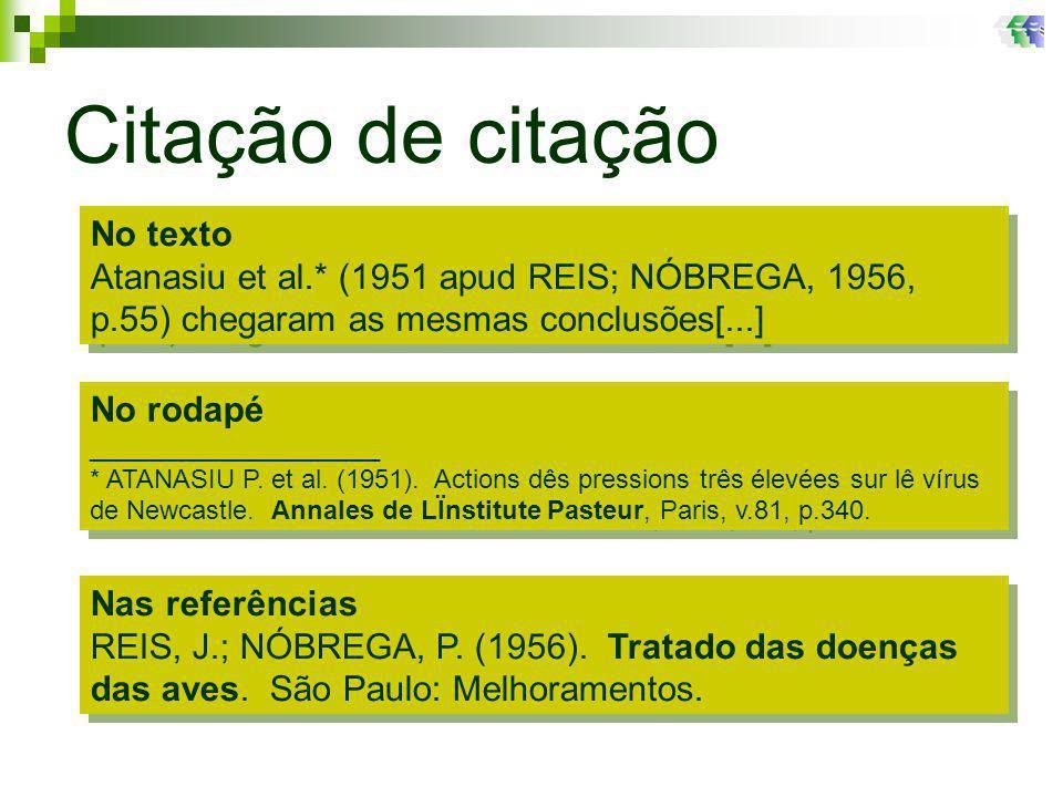 Citação de citação No texto Atanasiu et al.* (1951 apud REIS; NÓBREGA, 1956, p.55) chegaram as mesmas conclusões[...] No texto Atanasiu et al.* (1951 apud REIS; NÓBREGA, 1956, p.55) chegaram as mesmas conclusões[...] No rodapé ____________________ * ATANASIU P.