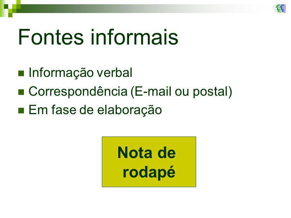 Fontes informais Informação verbal Correspondência (E-mail ou postal) Em fase de elaboração Nota de rodapé