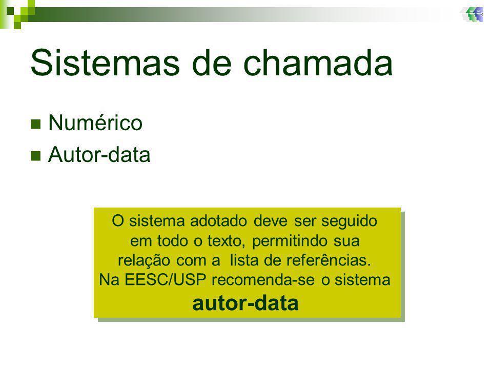 Sistemas de chamada Numérico Autor-data O sistema adotado deve ser seguido em todo o texto, permitindo sua relação com a lista de referências.