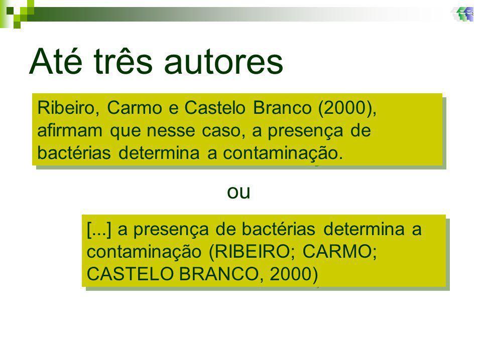 Até três autores ou Ribeiro, Carmo e Castelo Branco (2000), afirmam que nesse caso, a presença de bactérias determina a contaminação.