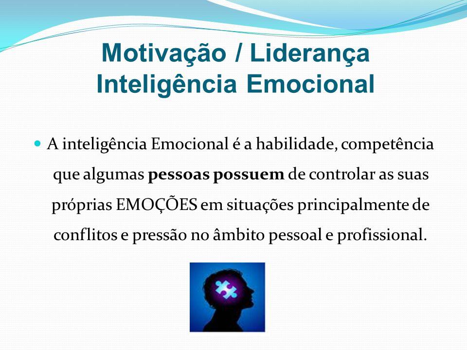 Motivação / Liderança Inteligência Emocional A inteligência Emocional é a habilidade, competência que algumas pessoas possuem de controlar as suas pró