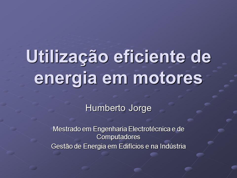Utilização eficiente de energia em motores Humberto Jorge Mestrado em Engenharia Electrotécnica e de Computadores Gestão de Energia em Edifícios e na