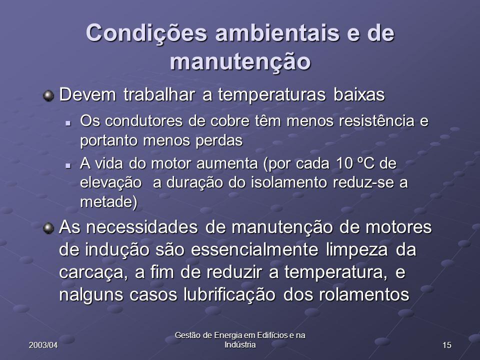 152003/04 Gestão de Energia em Edifícios e na Indústria Condições ambientais e de manutenção Devem trabalhar a temperaturas baixas Os condutores de co