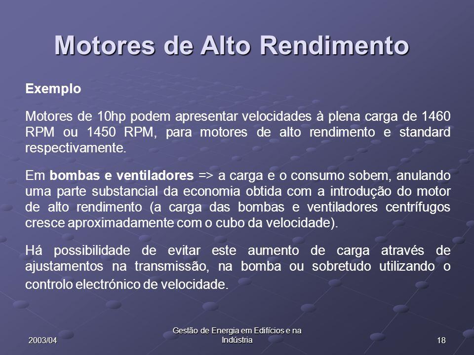 182003/04 Gestão de Energia em Edifícios e na Indústria Exemplo Motores de 10hp podem apresentar velocidades à plena carga de 1460 RPM ou 1450 RPM, pa