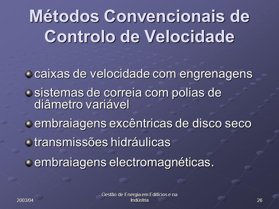 262003/04 Gestão de Energia em Edifícios e na Indústria Métodos Convencionais de Controlo de Velocidade caixas de velocidade com engrenagens sistemas