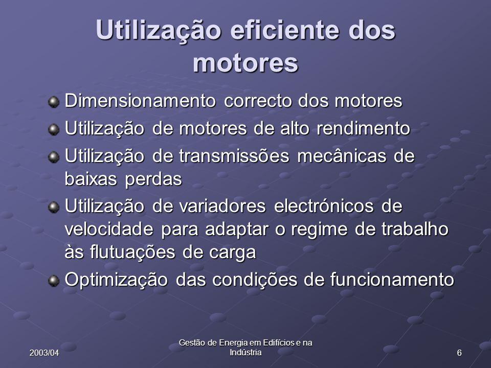 62003/04 Gestão de Energia em Edifícios e na Indústria Utilização eficiente dos motores Dimensionamento correcto dos motores Utilização de motores de