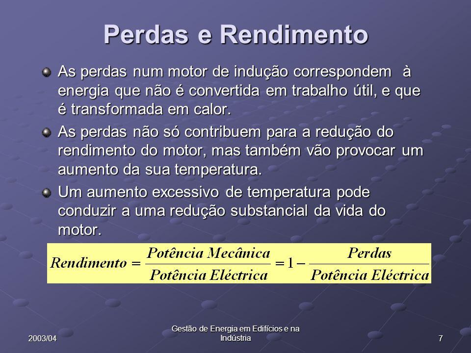 72003/04 Gestão de Energia em Edifícios e na Indústria Perdas e Rendimento As perdas num motor de indução correspondem à energia que não é convertida