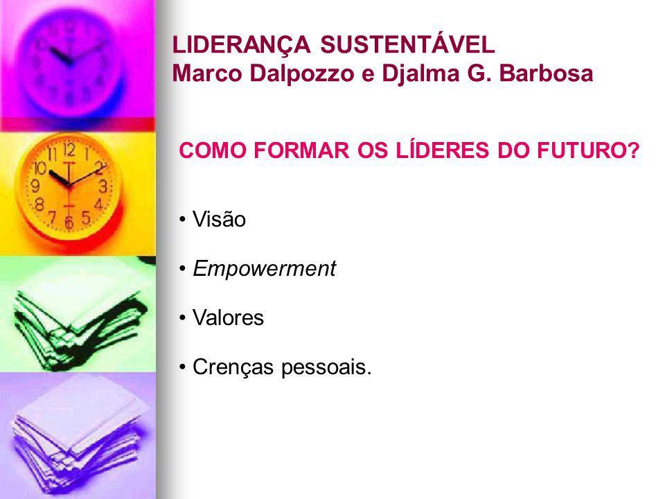 LIDERANÇA SUSTENTÁVEL Marco Dalpozzo e Djalma G. Barbosa COMO FORMAR OS LÍDERES DO FUTURO? Visão Empowerment Valores Crenças pessoais.