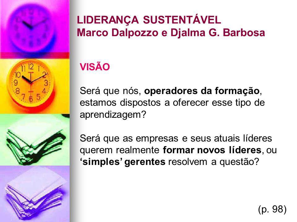 LIDERANÇA SUSTENTÁVEL Marco Dalpozzo e Djalma G. Barbosa VISÃO Será que nós, operadores da formação, estamos dispostos a oferecer esse tipo de aprendi