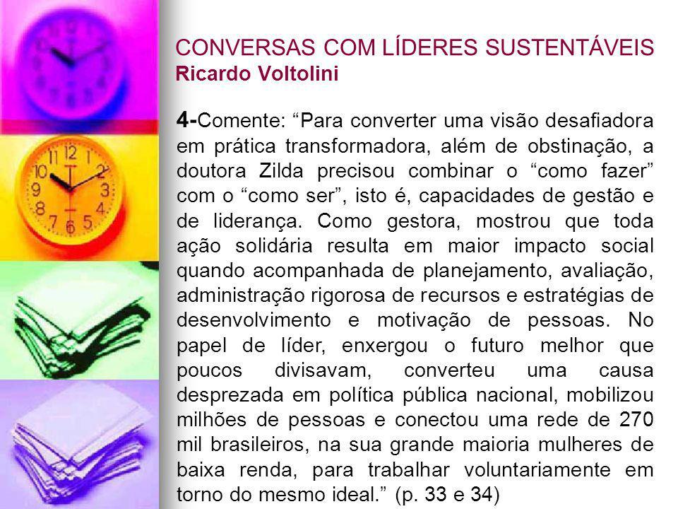 CONVERSAS COM LÍDERES SUSTENTÁVEIS Ricardo Voltolini 4- Comente: Para converter uma visão desafiadora em prática transformadora, além de obstinação, a