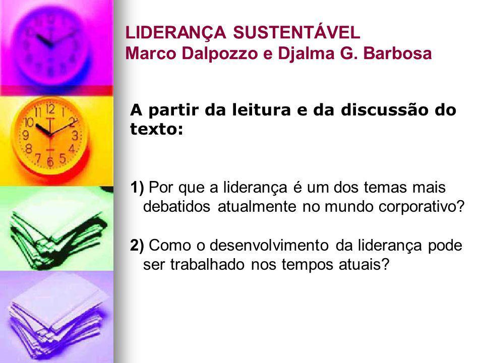 LIDERANÇA SUSTENTÁVEL Marco Dalpozzo e Djalma G. Barbosa A partir da leitura e da discussão do texto: 1) Por que a liderança é um dos temas mais debat