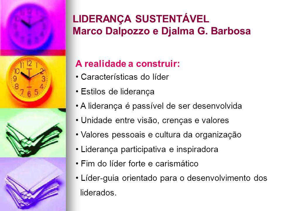 LIDERANÇA SUSTENTÁVEL Marco Dalpozzo e Djalma G. Barbosa A realidade a construir: Características do líder Estilos de liderança A liderança é passível