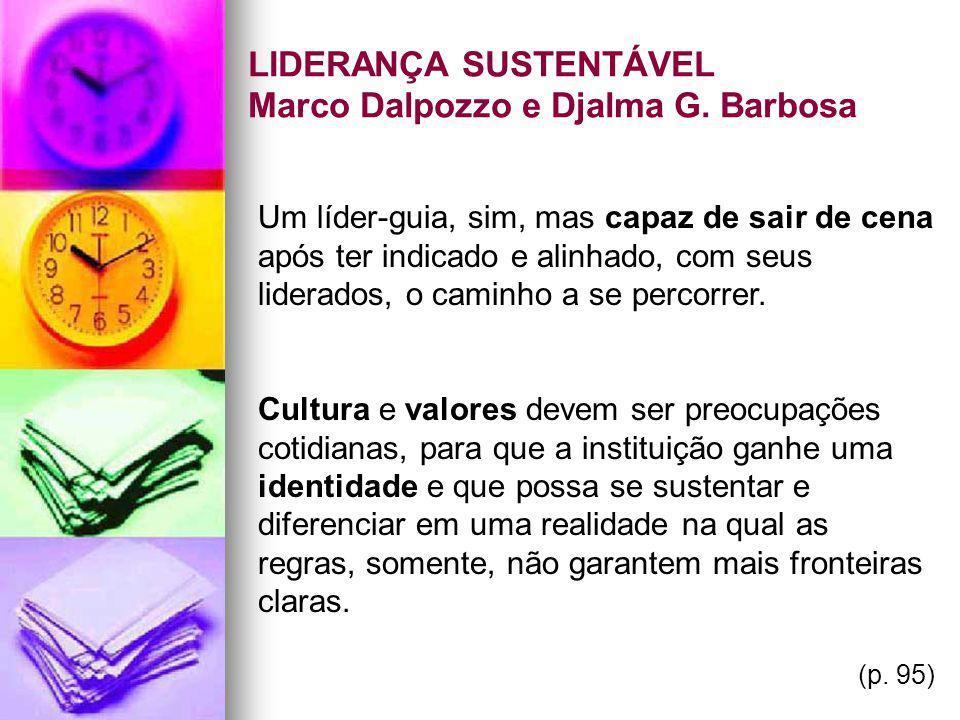 LIDERANÇA SUSTENTÁVEL Marco Dalpozzo e Djalma G. Barbosa Um líder-guia, sim, mas capaz de sair de cena após ter indicado e alinhado, com seus liderado