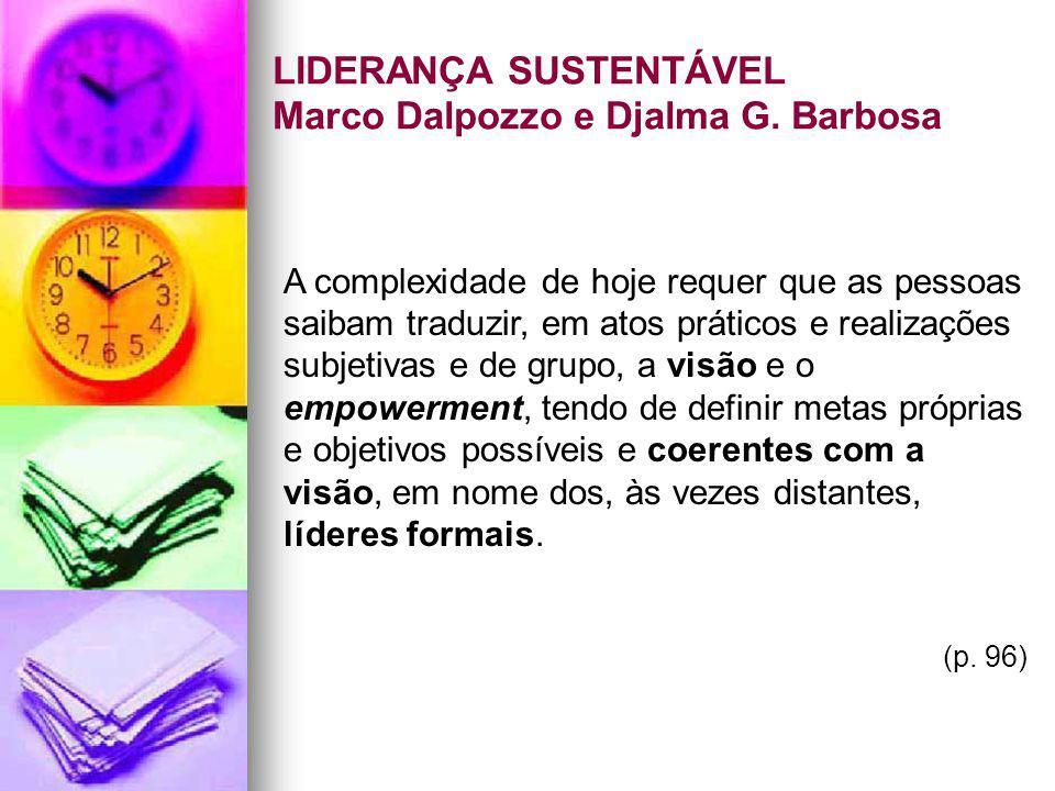 LIDERANÇA SUSTENTÁVEL Marco Dalpozzo e Djalma G. Barbosa A complexidade de hoje requer que as pessoas saibam traduzir, em atos práticos e realizações