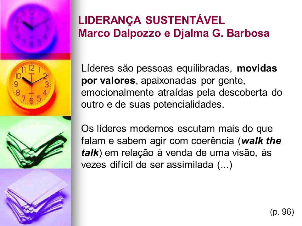 LIDERANÇA SUSTENTÁVEL Marco Dalpozzo e Djalma G. Barbosa Líderes são pessoas equilibradas, movidas por valores, apaixonadas por gente, emocionalmente