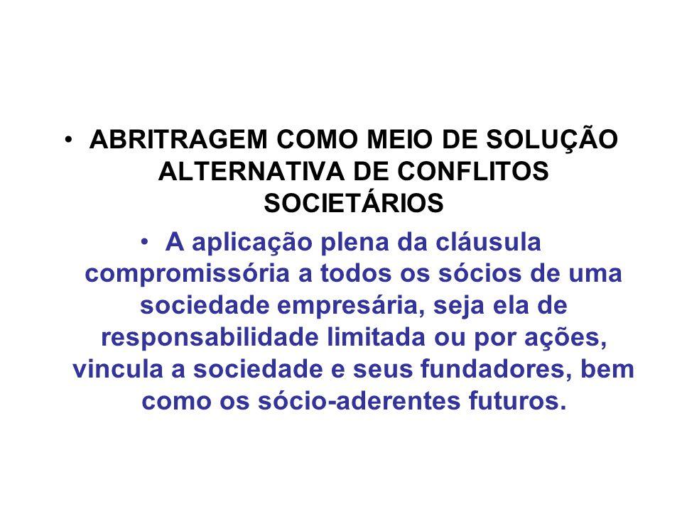 ABRITRAGEM COMO MEIO DE SOLUÇÃO ALTERNATIVA DE CONFLITOS SOCIETÁRIOS A aplicação plena da cláusula compromissória a todos os sócios de uma sociedade e