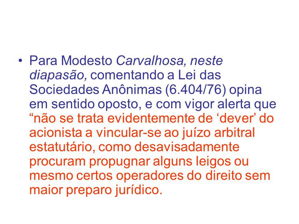 Para Modesto Carvalhosa, neste diapasão, comentando a Lei das Sociedades Anônimas (6.404/76) opina em sentido oposto, e com vigor alerta que não se tr