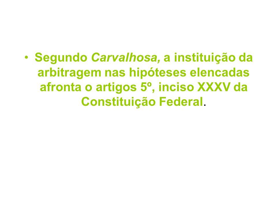Segundo Carvalhosa, a instituição da arbitragem nas hipóteses elencadas afronta o artigos 5º, inciso XXXV da Constituição Federal.
