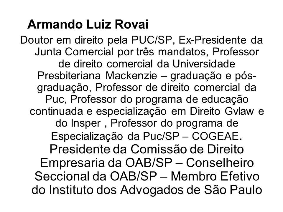 Armando Luiz Rovai Doutor em direito pela PUC/SP, Ex-Presidente da Junta Comercial por três mandatos, Professor de direito comercial da Universidade P