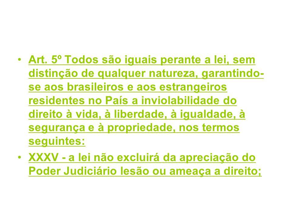 Art. 5º Todos são iguais perante a lei, sem distinção de qualquer natureza, garantindo- se aos brasileiros e aos estrangeiros residentes no País a inv