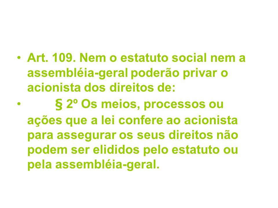Art. 109. Nem o estatuto social nem a assembléia-geral poderão privar o acionista dos direitos de: § 2º Os meios, processos ou ações que a lei confere