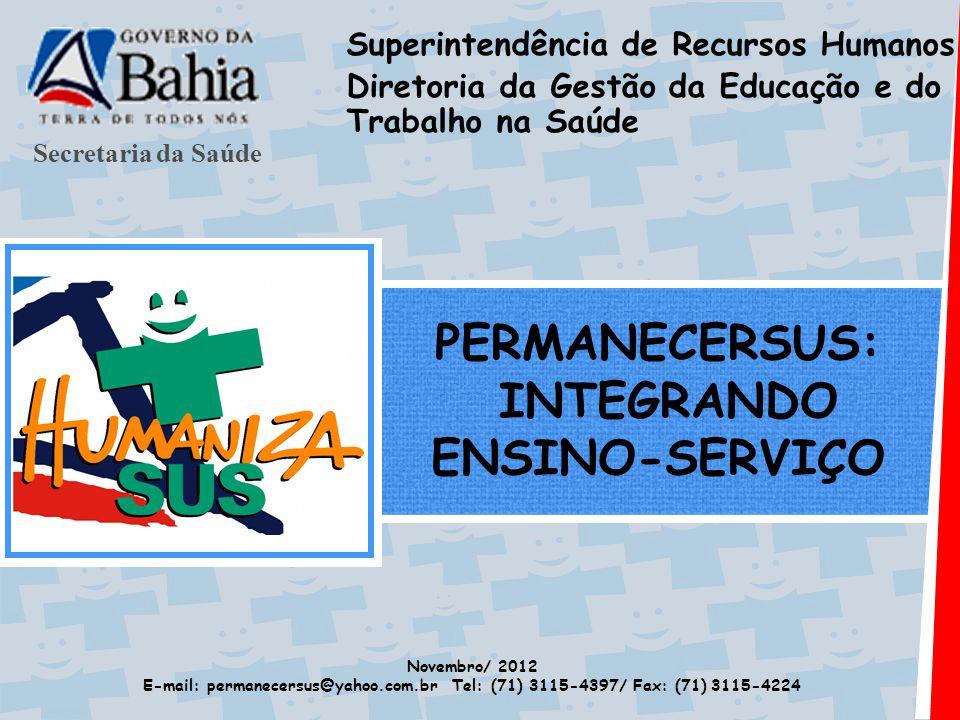 Secretaria da Saúde PERMANECERSUS: INTEGRANDO ENSINO-SERVIÇO Superintendência de Recursos Humanos Diretoria da Gestão da Educação e do Trabalho na Saú