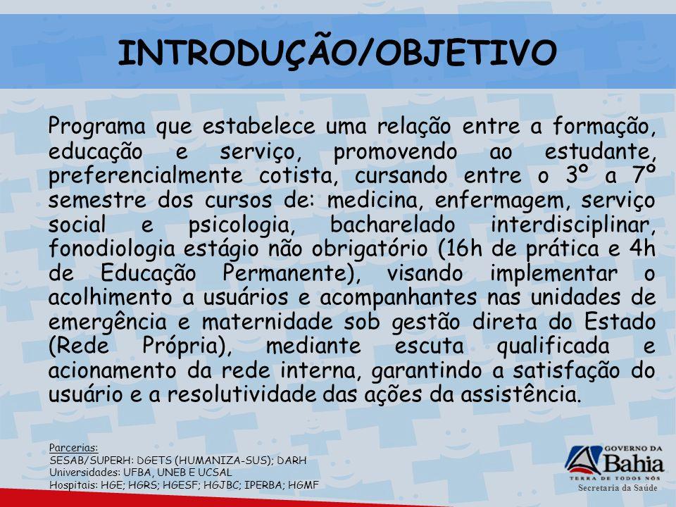 Secretaria da Saúde INTRODUÇÃO/OBJETIVO Programa que estabelece uma relação entre a formação, educação e serviço, promovendo ao estudante, preferencia