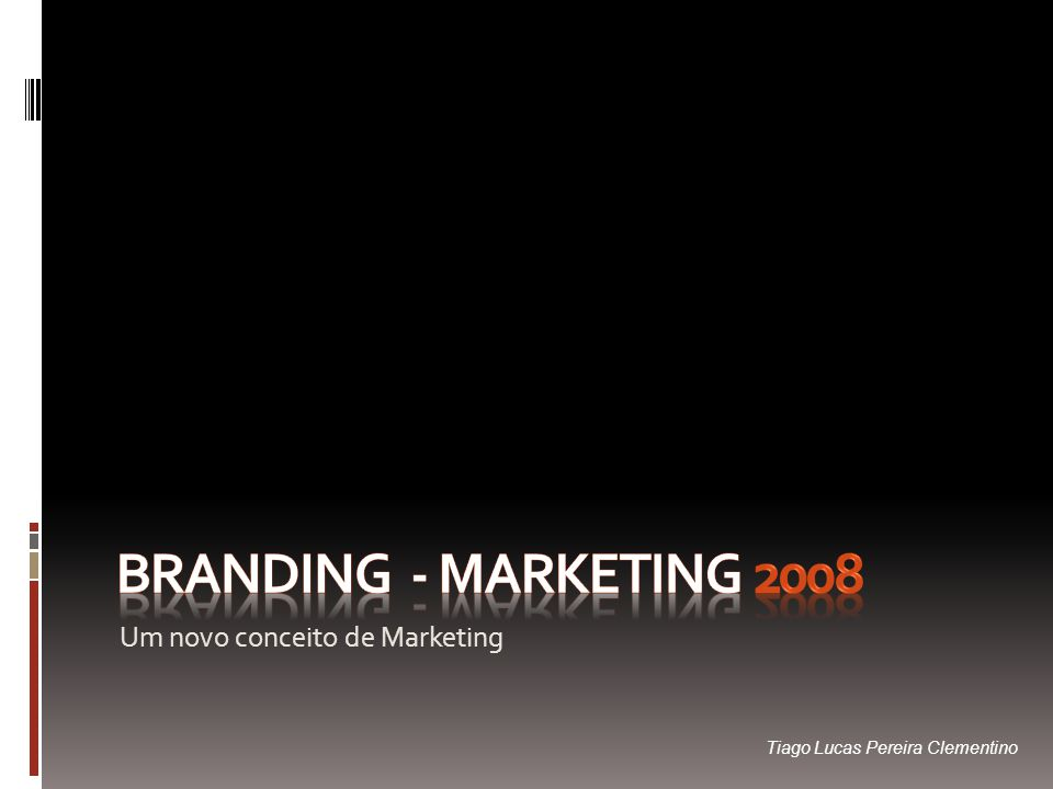 Branding - Marketing 2008 Quando pensamos em lançar um produto e/ou serviço ao mercado, nos deparamos com um elemento de vital importância para qualquer organização – a marca.