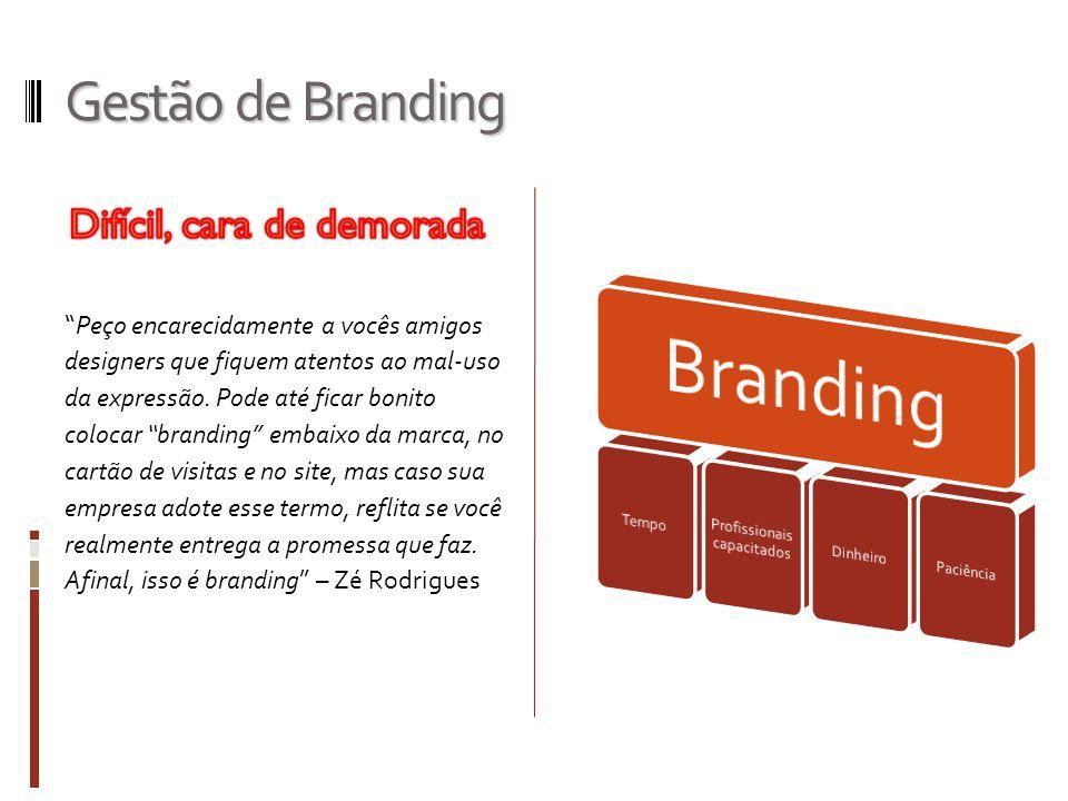 Gestão de Branding Peço encarecidamente a vocês amigos designers que fiquem atentos ao mal-uso da expressão. Pode até ficar bonito colocar branding em
