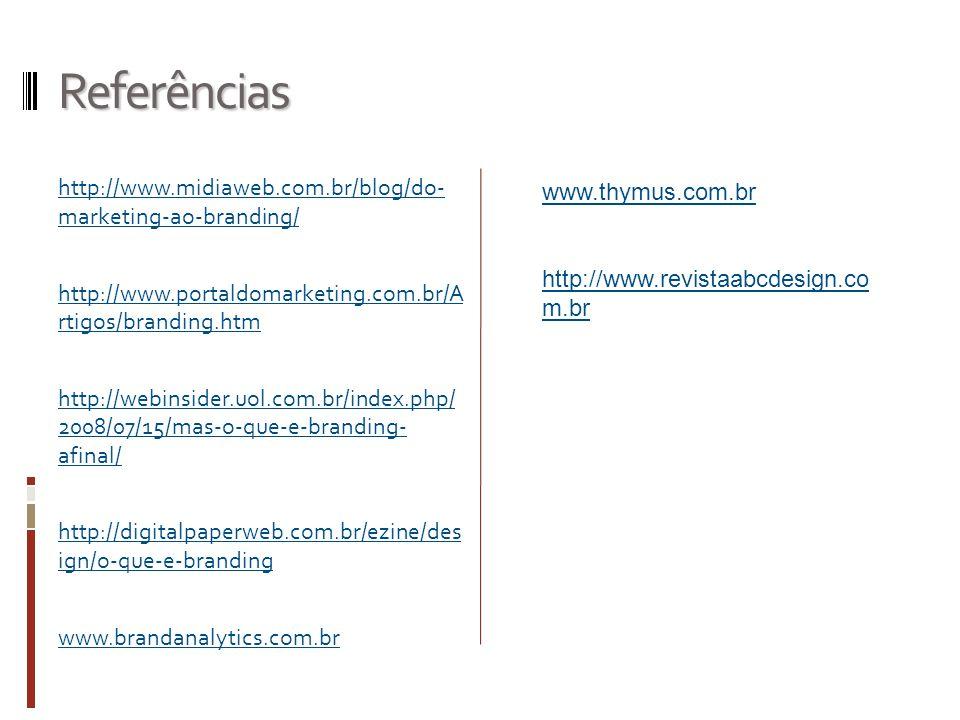 Referências http://www.midiaweb.com.br/blog/do- marketing-ao-branding/ http://www.portaldomarketing.com.br/A rtigos/branding.htm http://webinsider.uol
