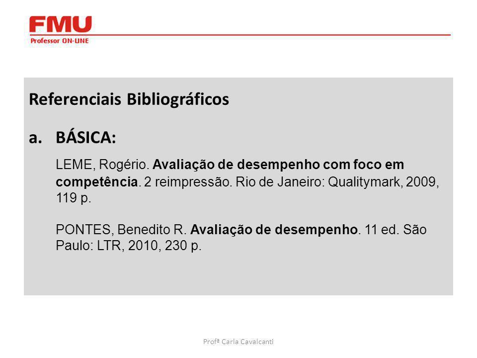 Referenciais Bibliográficos a.BÁSICA: LEME, Rogério. Avaliação de desempenho com foco em competência. 2 reimpressão. Rio de Janeiro: Qualitymark, 2009