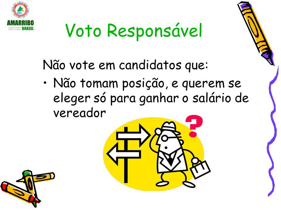 Voto Responsável Não vote em candidatos que: Não tomam posição, e querem se eleger só para ganhar o salário de vereador