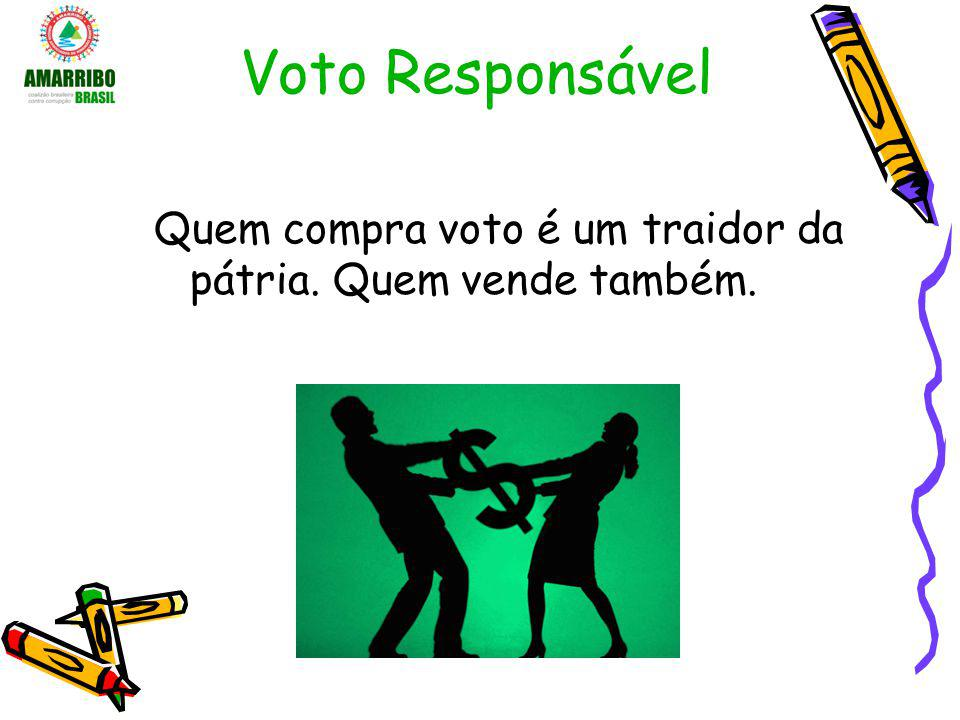 Voto Responsável Quem compra voto é um traidor da pátria. Quem vende também.