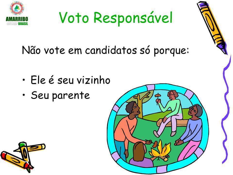 Voto Responsável Não vote em candidatos só porque: Ele é seu vizinho Seu parente