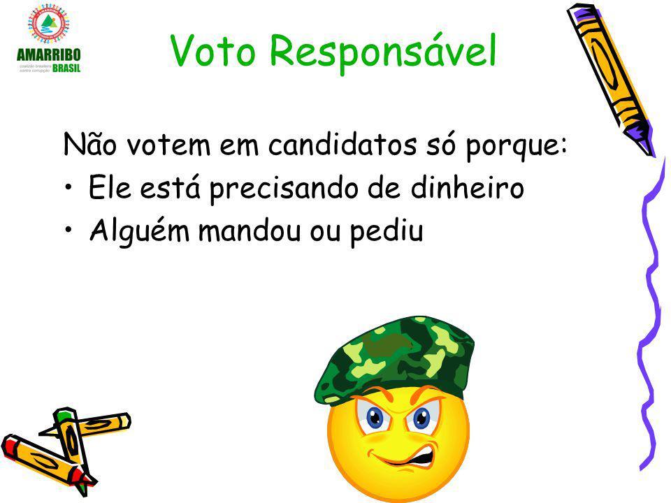 Voto Responsável Não votem em candidatos só porque: Ele está precisando de dinheiro Alguém mandou ou pediu