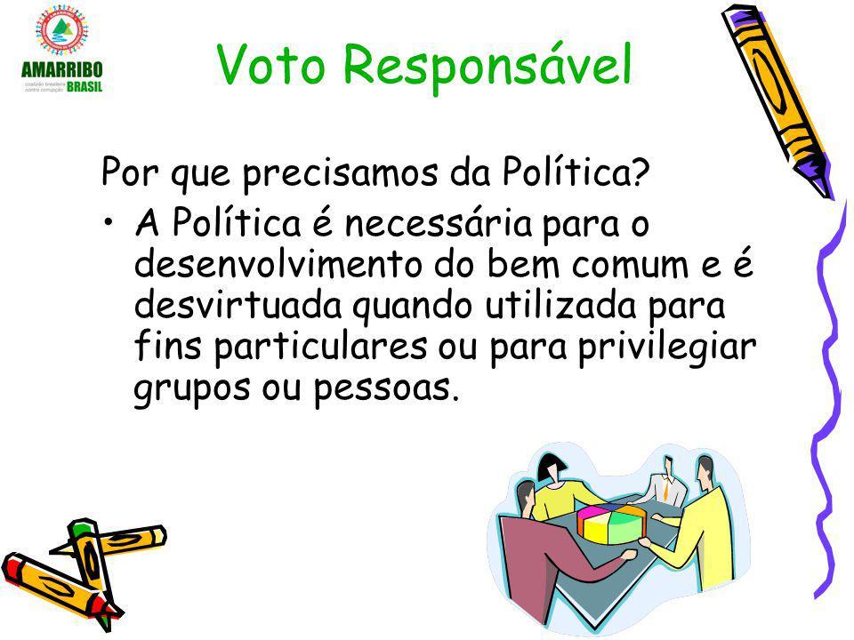 Voto Responsável Por que precisamos da Política? A Política é necessária para o desenvolvimento do bem comum e é desvirtuada quando utilizada para fin