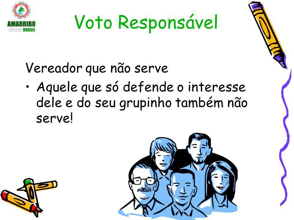 Voto Responsável Vereador que não serve Aquele que só defende o interesse dele e do seu grupinho também não serve!