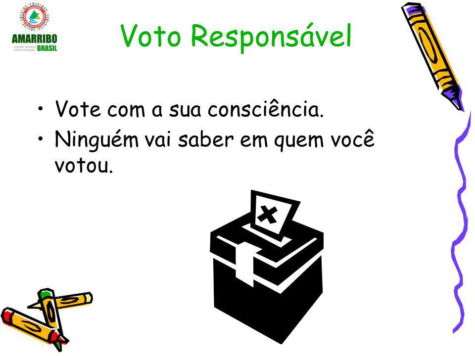 Voto Responsável Vote com a sua consciência. Ninguém vai saber em quem você votou.