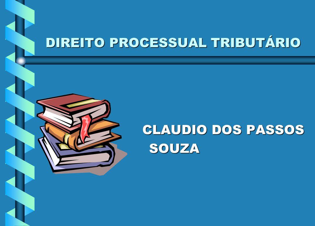 DIREITO PROCESSUAL TRIBUTÁRIO CLAUDIO DOS PASSOS CLAUDIO DOS PASSOS SOUZA SOUZA